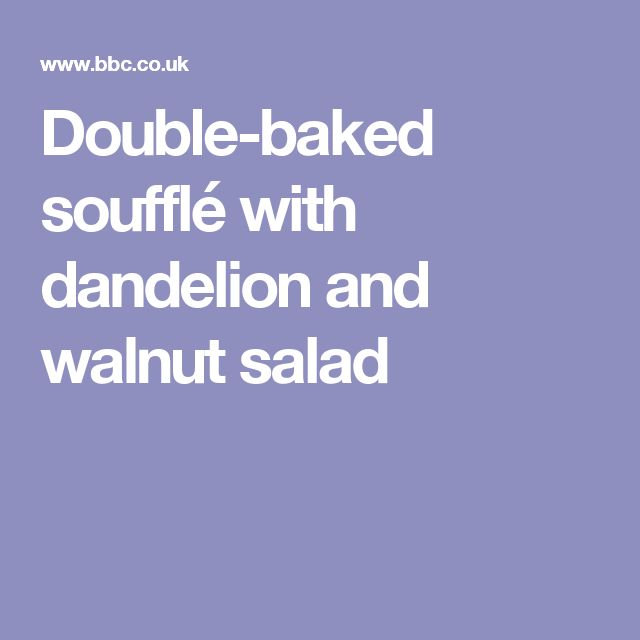 Double-baked soufflé with dandelion and walnut salad