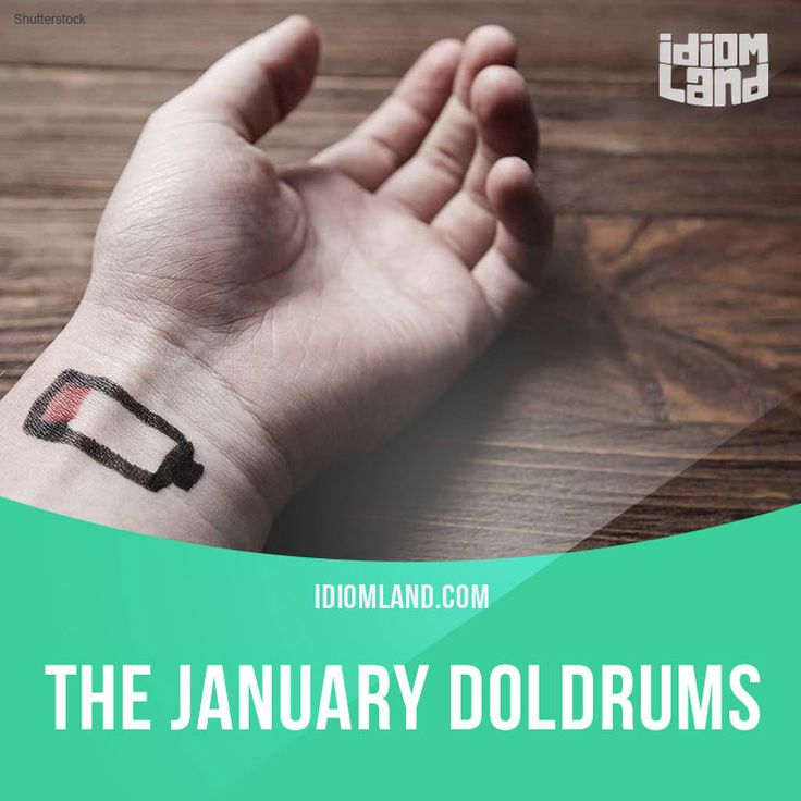 "Idiom Land — ""The January doldrums"" is a feeling of low energy..."