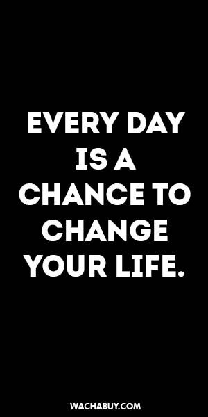 inspiration quote EVERY DAY IS A CHANCE TO CHANGE YOUR LIFE.