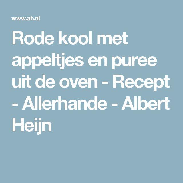 Rode kool met appeltjes en puree uit de oven - Recept - Allerhande - Albert Heijn