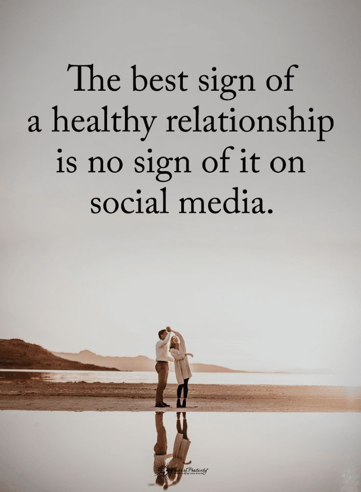Quotes The best sign of a healthy relationship is no sign of it on social media.