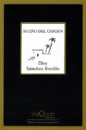 Sueño del origen / Eloy Sánchez Rosillo.-- Barcelona :      Tusquets, 2011. https://alejandria.um.es/cgi-bin/abnetcl?ACC=DOSEARCH&xsqf99=566452