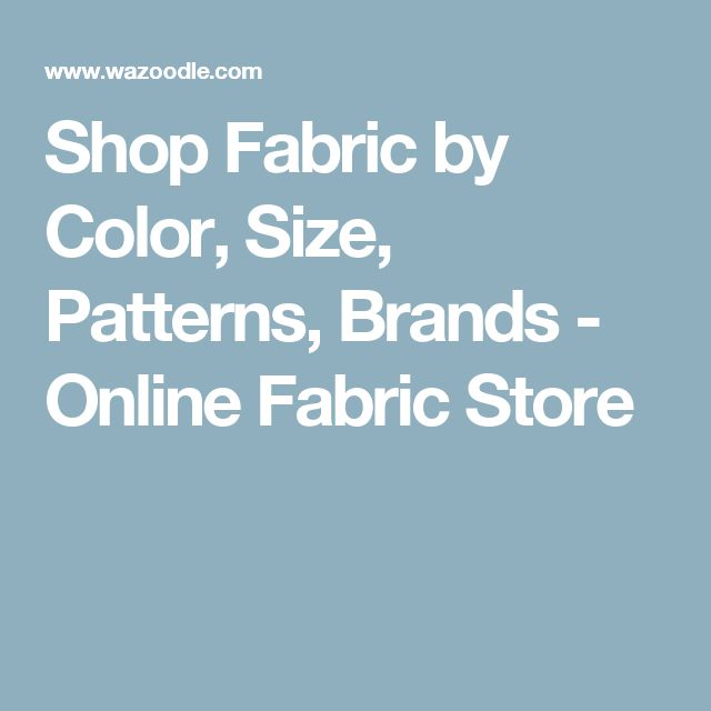 Shop Fabric by Color, Size, Patterns, Brands - Online Fabric Store