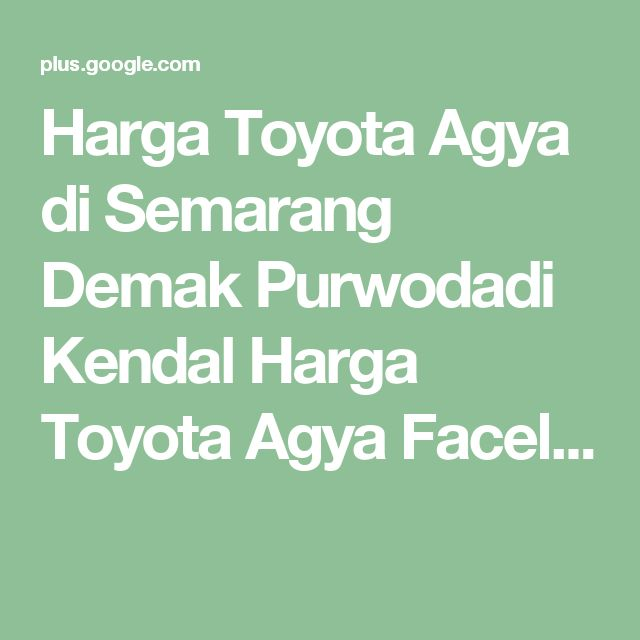 Harga Toyota Agya di Semarang Demak Purwodadi Kendal  Harga Toyota Agya Facel...