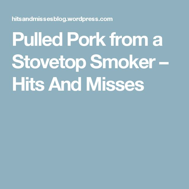 Pulled Pork from a Stovetop Smoker – Hits And Misses