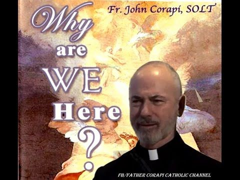 Life, Love and the Purpose of our Existence. Part :2 ~ Father John Corapi. - YouTube