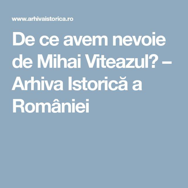 De ce avem nevoie de Mihai Viteazul? – Arhiva Istorică a României