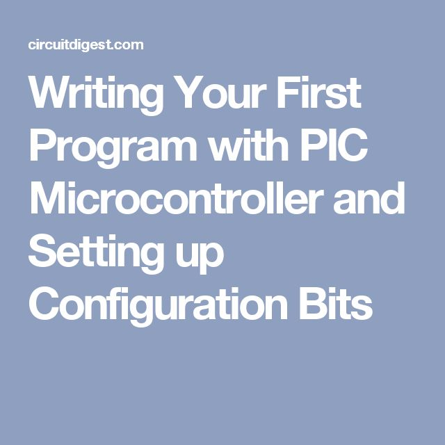 Writing Your First Program with PIC Microcontroller and Setting up Configuration Bits