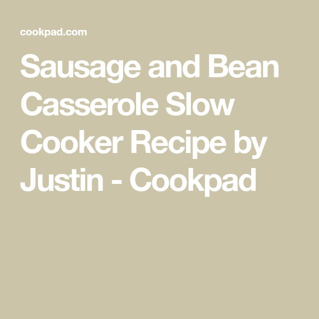 Sausage and Bean Casserole Slow Cooker Recipe by Justin  - Cookpad