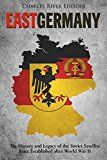 Free Kindle Book -   East Germany: The History and Legacy of the Soviet Satellite State Established after World War II Check more at http://www.free-kindle-books-4u.com/historyfree-east-germany-the-history-and-legacy-of-the-soviet-satellite-state-established-after-world-war-ii/