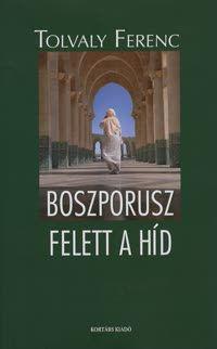 Borító: Boszporusz felett a híd (Könyv) - Tolvaly Ferenc