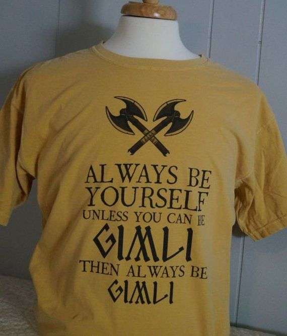 Lord Of The Rings Always Be Gimli Lotr Hobbit Dwarf T Shirt Tee Shirt Lord Of The Rings How To Make Tshirts Lotr
