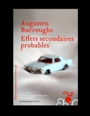 « Effets secondaires probables », d'Augusten Burroughs (Héloïse d'Ormesson). Dérision d'accord, mais cynisme jamais. On est touché par les petites histoires de ce grand jeune homme au cœur tendre.