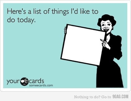 Funny Confession Ecard: Here's a list of things I'd like to do