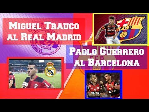 INFORMACIÓN Fichajes | Paolo Guerrero y Miguel Trauco | Real Madrid | FC Barcelona - YouTube