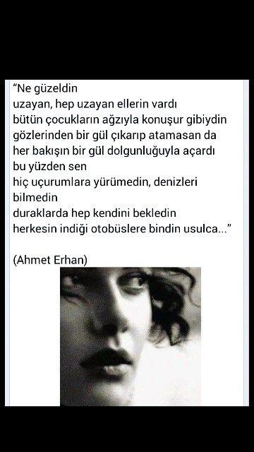 Ne güzeldin Uzayan, hep uzayan ellerin vardı ... Ahmet Erhan