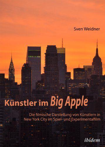 Künstler im Big Apple: Die filmische Darstellung von Künstlern in New York City im Spiel- und Experimentalfilm. Eine Annäherung: Amazon.de: ...