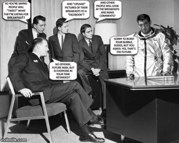"""So you're saying people will """"tweet"""" what they're eating for breakfast?Futureman, Laugh, Funny Pictures, Media Humor, Social Media, Funny Stuff, Funny Photos, Future Man, Socialmedia"""
