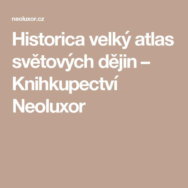 Historica velký atlas světových dějin – Knihkupectví Neoluxor