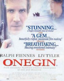 Onegin 1999 drama-with 4 of 6 Fiennes siblings involved Ralph Fiennes is Evgeny Onegin a 19th century Russian aristocrat who inherits a country estate There he meets and befriends a poet and a widow with 2 daughters.The poet is engaged to the elder daughter while the younger is cruelly spurned by Onegin whose flirtations towards the elder girl leads to a duel and death of the poet.Onegin leaves Returning 6 yrs later he's now obsessed with the younger daughter who is now married to a prince.