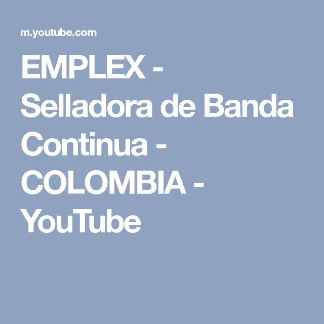 EMPLEX - Selladora de Banda Continua - COLOMBIA - YouTube