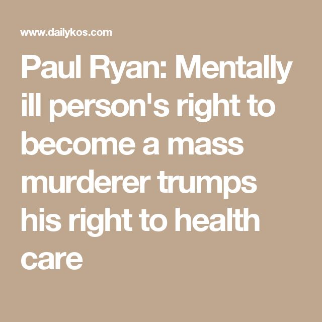 Paul Ryan: Mentally ill person's right to become a mass murderer trumps his right to health care