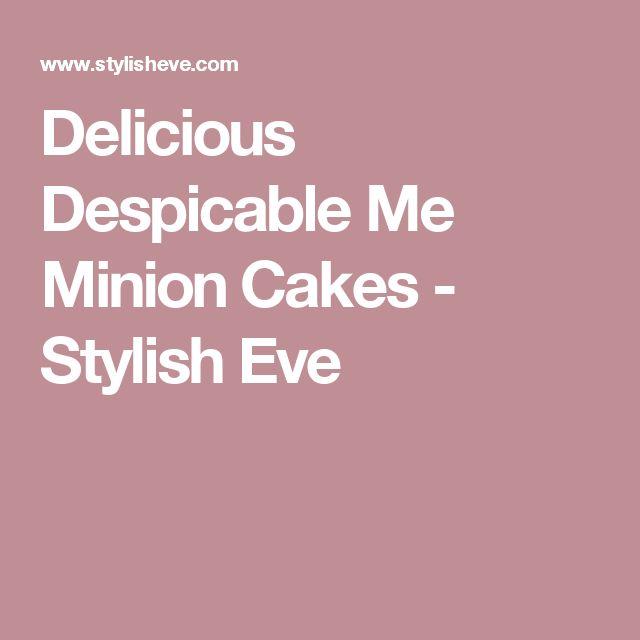 Delicious Despicable Me Minion Cakes - Stylish Eve