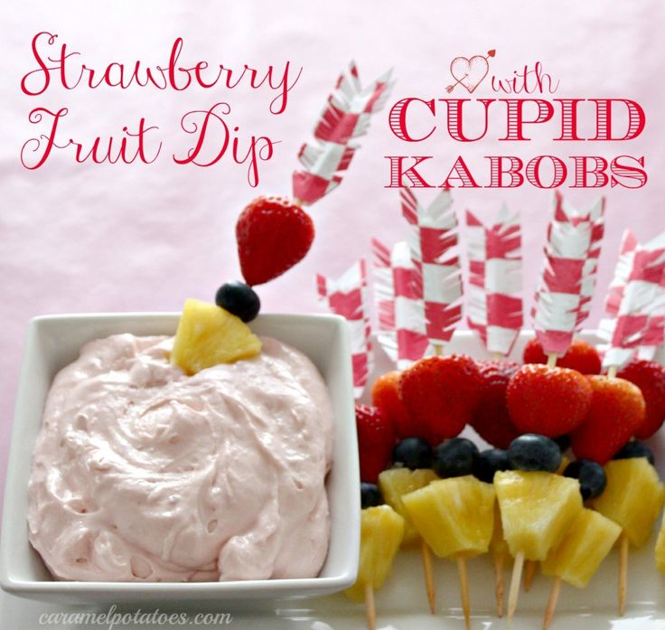 Strawberry Fruit Dip with Cupid Kabobs - so fun!