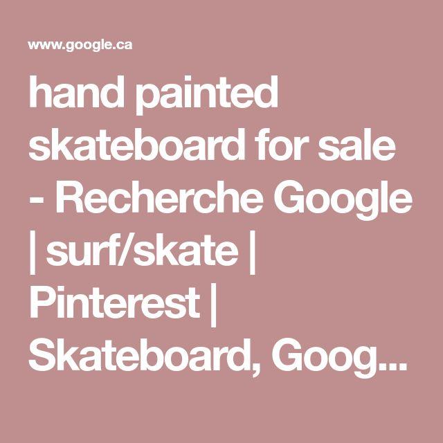 hand painted skateboard for sale - Recherche Google | surf/skate | Pinterest | Skateboard, Google and Decking