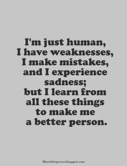 Im Just Human I Have Weaknesses I Make Mistakes Quotations