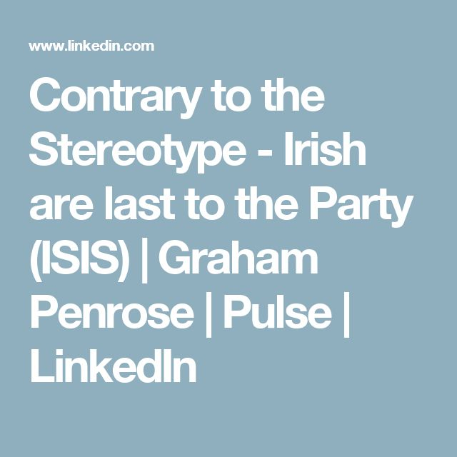 Contrary to the Stereotype - Irish are last to the Party (ISIS)   Graham Penrose   Pulse   LinkedIn