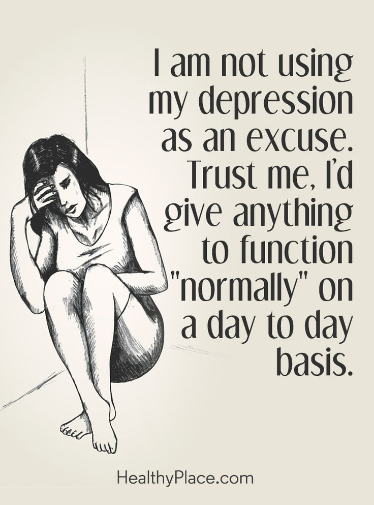 "Quote on depression: I am not using my depression as an excuse. Trust me. I'd give anything to function ""normally"" on a day to day basis. www.HealthyPlace.com"
