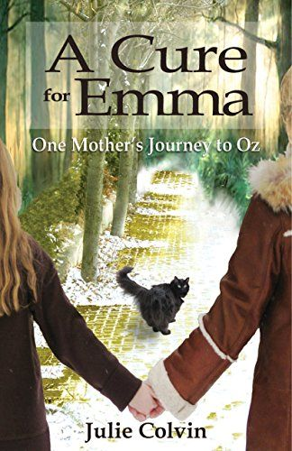 A Cure For Emma: One Mother's Journey to Oz by [Colvin, Julie]