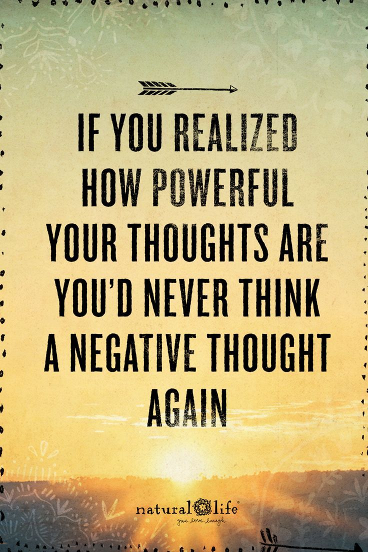 Do You Realize How Powerful Your Thoughts Are? Think Of