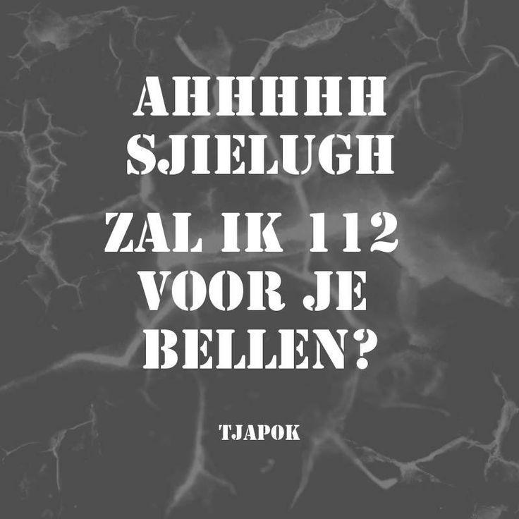 AHHHHH SJIELUGH  ZAL IK 112 VOOR JE BELLEN?  #QUOTES TJAPOK