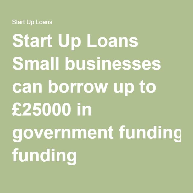 Start Up Loans Small businesses can borrow up to £25000 in government funding