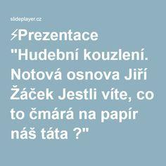 """⚡Prezentace """"Hudební kouzlení. Notová osnova Jiří Žáček Jestli víte, co to čmárá na papír náš táta ?"""""""