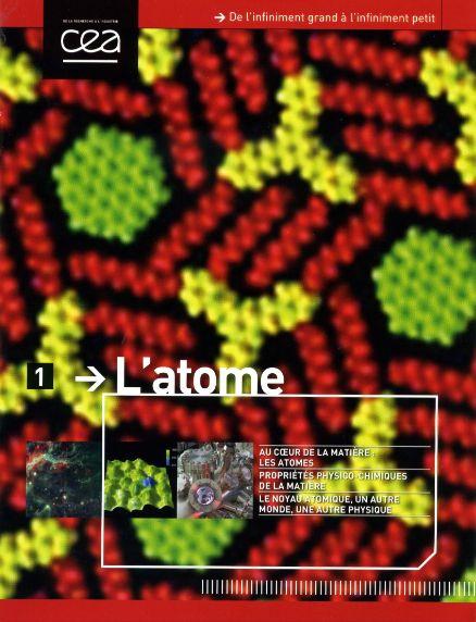 L'Atome N°1 du CEA (Commissariat à l'Energie Atomique) de Mai 2014. De l'infiniment grand à l'infiniment petit.  Au coeur de la matière: les atomes. Propriétés physico-chimiques de la matière. Le noyau atomique, un autre monde, une autre physique.
