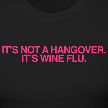 For Friday morning... Saturday morning... Sunday morning...: Time, Beer Flu, Wine Flu, Hangover Quote, Awesome, My Life, Wine O, Wineflu