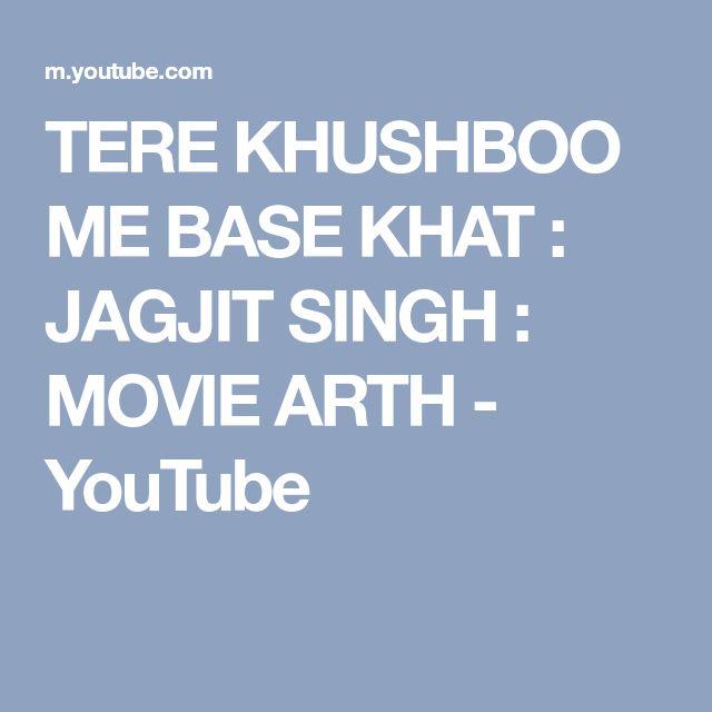 TERE KHUSHBOO ME BASE KHAT : JAGJIT SINGH : MOVIE ARTH - YouTube