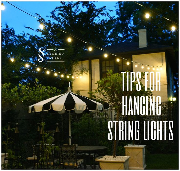 Tips for hanging outdoor string lights first use string for How to hang string lights without trees
