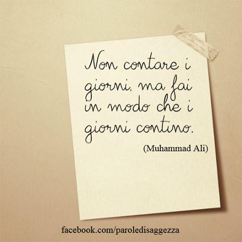 Non contare i giorni, ma fai in modo che i giorni contino. (Muhammad Ali) #muhammadali #frasi #citazioni #frasifacebook
