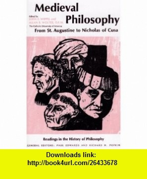 Medieval Philosophy From St. Augustine to Nicholas of Cusa (Readings in the History of Philosophy) (9780029356500) John F. Wippel, Allan B. Wolder, Paul Edwards, Richard H. Popkin , ISBN-10: 0029356504  , ISBN-13: 978-0029356500 ,  , tutorials , pdf , ebook , torrent , downloads , rapidshare , filesonic , hotfile , megaupload , fileserve