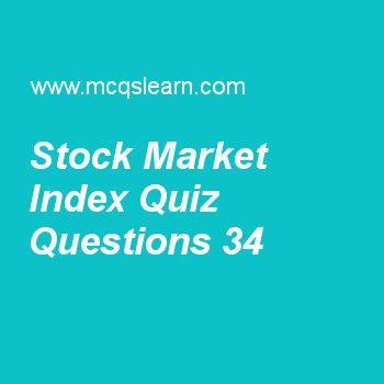 Learn quiz on stock market index, financial markets quiz 34 to practice. Free financial markets and institutions MCQs questions and answers to learn stock market index MCQs with answers. Practice MCQs to test knowledge on stock market index, treasury inflation protected securities, foreign bonds, time value of money, characteristics of bonds worksheets.  Free stock market index worksheet has multiple choice quiz questions as composite value of traded stocks group of secondary markets is...