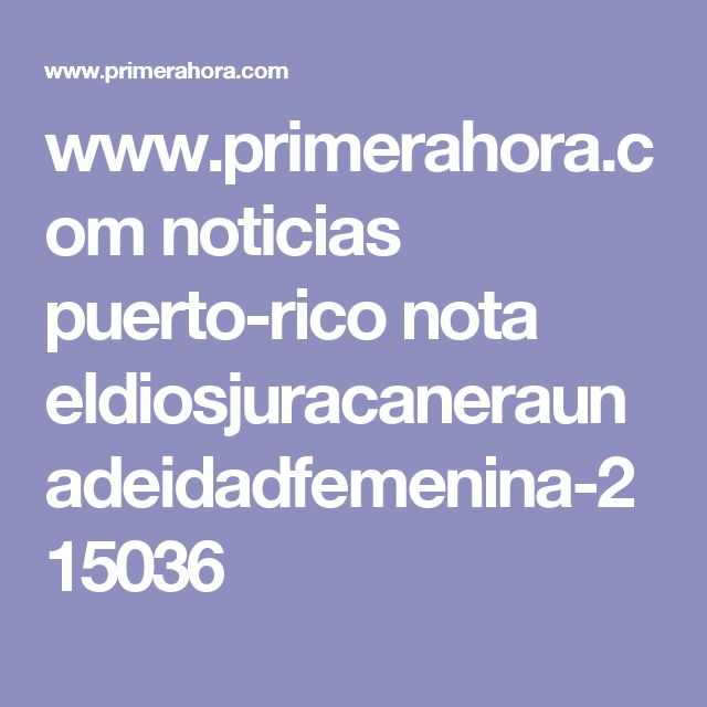 www.primerahora.com noticias puerto-rico nota eldiosjuracaneraunadeidadfemenina-215036