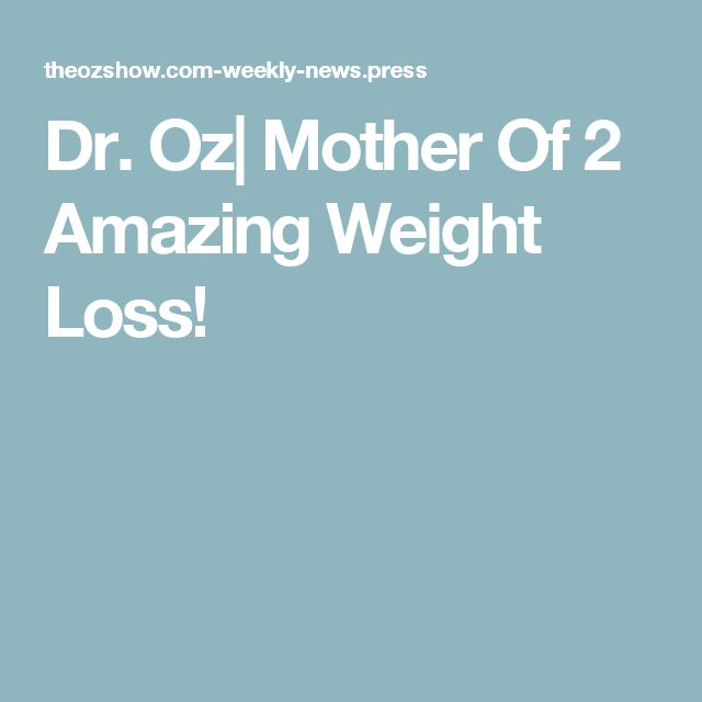Dr. Oz  Mother Of 2 Amazing Weight Loss!