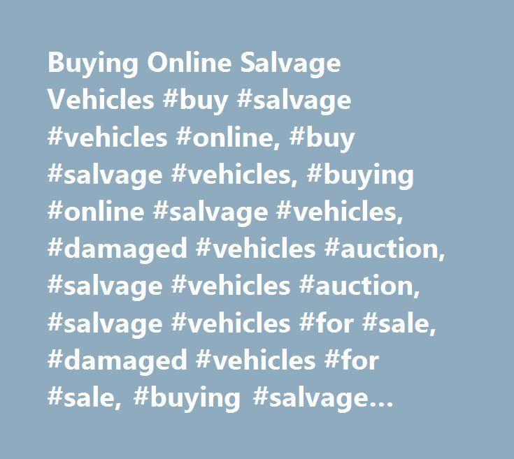 Buying Online Salvage Vehicles #buy #salvage #vehicles #online, #buy #salvage #vehicles, #buying #online #salvage #vehicles, #damaged #vehicles #auction, #salvage #vehicles #auction, #salvage #vehicles #for #sale, #damaged #vehicles #for #sale, #buying #salvage #vehicles http://new-jersey.nef2.com/buying-online-salvage-vehicles-buy-salvage-vehicles-online-buy-salvage-vehicles-buying-online-salvage-vehicles-damaged-vehicles-auction-salvage-vehicles-auction-salvage-vehicle/  # Testimonials…