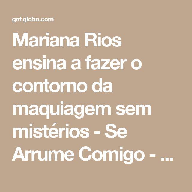 Mariana Rios ensina a fazer o contorno da maquiagem sem mistérios - Se Arrume Comigo - Especiais - GNT