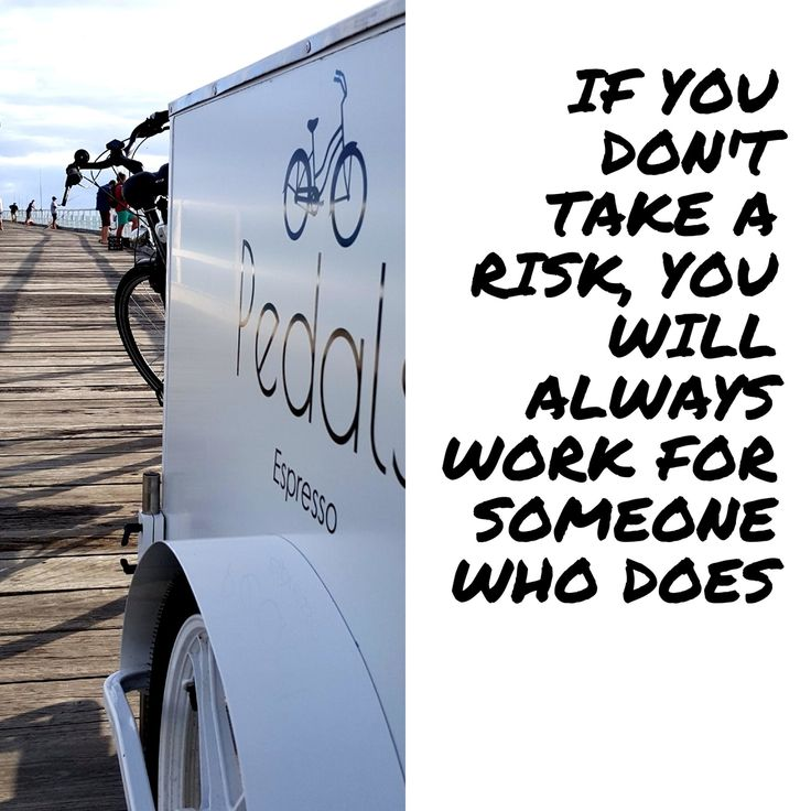 If you don't take a risk, you will always work for someone who does.  #pedalsespresso