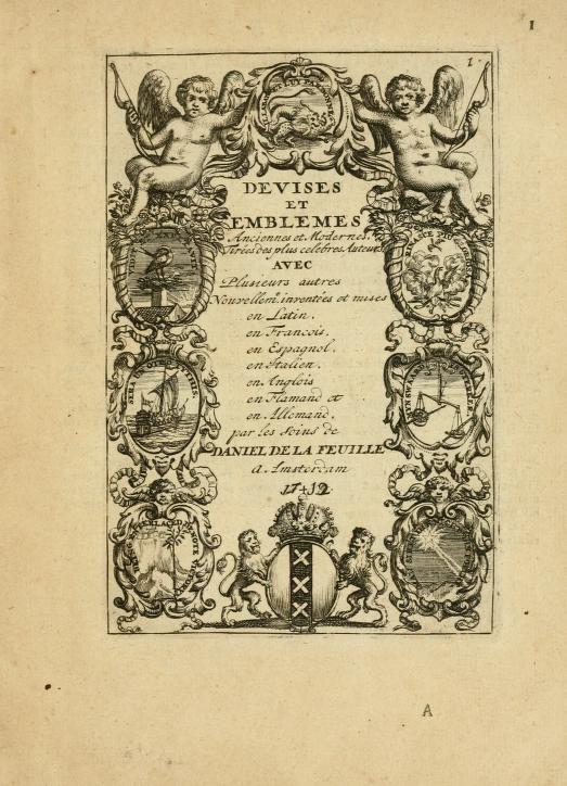 Devises et emblemes anciennes et modernes, tirées des plus celebres auteurs : avec plusieurs autres nouvellem[en]t inventées et mises en latin, en francois, en espagnol, en italien, en anglois, en flamand et en allemand (1712)